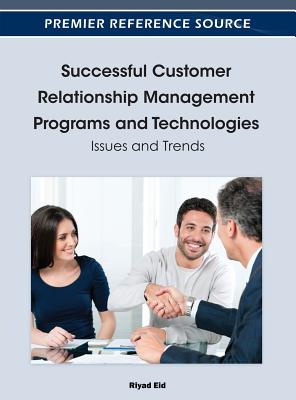 Successful Customer Relationship Management Programs and Technologies By Eid, Riyad (EDT)